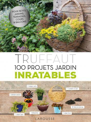 Truffaut - 100 projets jardin inratables - Catherine Delvaux