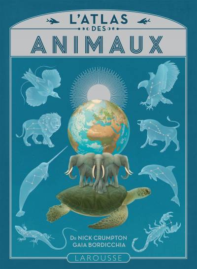 L'Atlas des Animaux - Nick Crumpton & Gaia Bordicchia