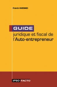 Guide juridique et fiscal de l 39 auto entrepreneur livre de for Auteur auto entrepreneur