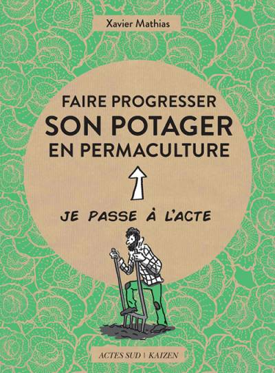 Faire progresser son potager en permaculture - Xavier Mathias