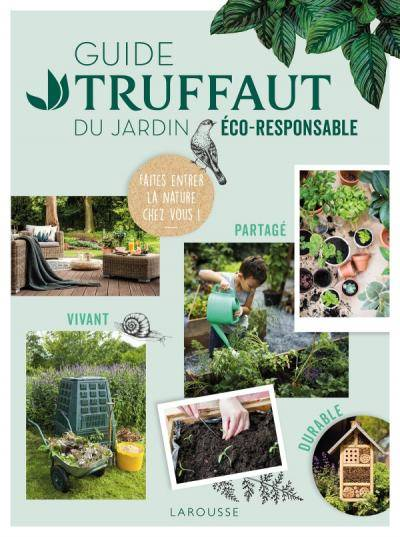 Guide Truffaut du jardin éco-responsable - Collectif