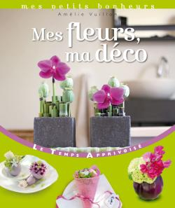 Mes fleurs ma d�co - Am�lie Vuillon