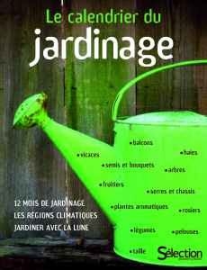 Le calendrier du jardinage - S�lection Reader's Digest