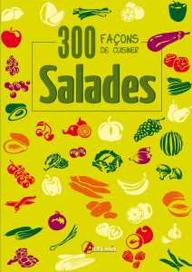 300 fa�ons de cuisiner les salades - Oeuvre collective