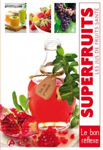 Superfruits, les jus de fruits santé - Alice Delvaille