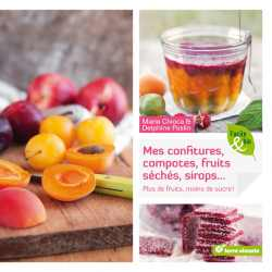 Mes confitures, compotes, fruits s�ch�s, sirops... - Marie Chioca et Delphine Paslin