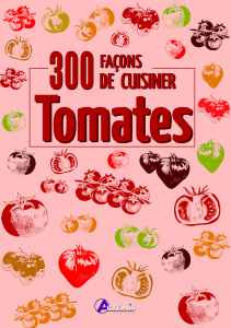 300 fa�ons de cuisiner les tomates - oeuvre collective