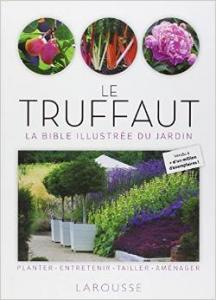 Le Truffaut, La bible illustr�e du jardin - Collectif